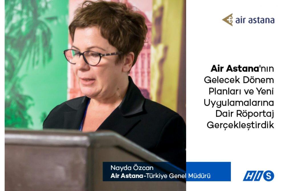 Nadya Özcan ile Air Astana'nın Gelecek Dönem Planları ve Yeni Uygulamalarına Dair Röportaj Gerçekleştirdik